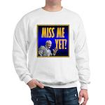 Miss Me Yet? Sweatshirt