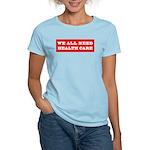 We All Need Health Care Women's Light T-Shirt