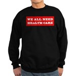 We All Need Health Care Sweatshirt (dark)