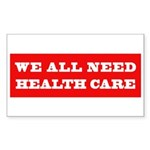 We All Need Health Care Rectangle Sticker