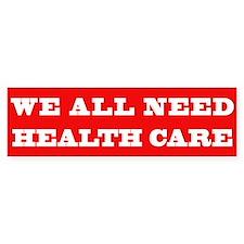 We All Need Health Care Bumper Sticker