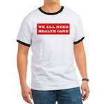 We All Need Health Care Ringer T