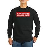 We All Need Health Care Long Sleeve Dark T-Shirt