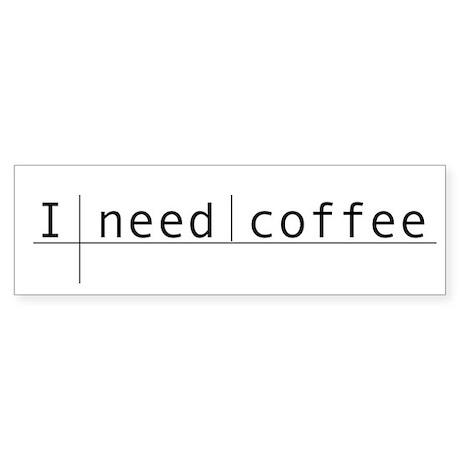 """I Need Coffee"" Bumper Sticker"