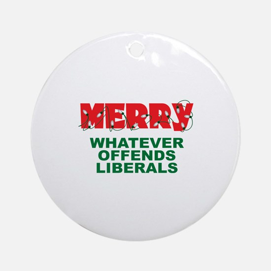 Merry Whatever Offends Liberals Ornament (Round)