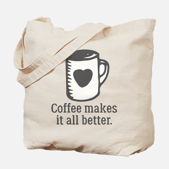 Coffee Makes It All Better Tote Bag