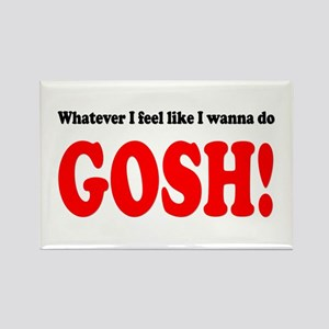 """Whatever I feel... GOSH!"" Rectangle Magnet"