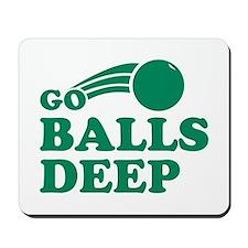Go Balls Deep Mousepad