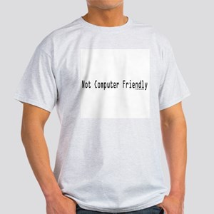 Not Computer Friendly Ash Grey T-Shirt