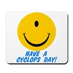Have a Cyclops Day! Mousepad