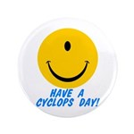 "Have a Cyclops Day! 3.5"" Button (100 pack)"