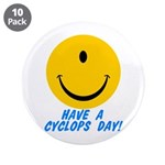 "Have a Cyclops Day! 3.5"" Button (10 pack)"
