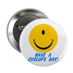 "Have a Cyclops Day! 2.25"" Button (10 pack)"