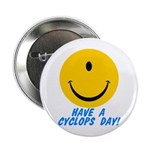 "Have a Cyclops Day! 2.25"" Button"