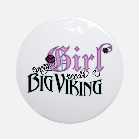 Every Girl Needs a Big Viking Ornament (Round)