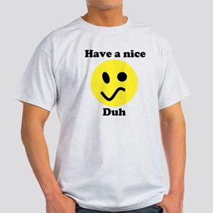 Have A Nice Duh - Light T-Shirt