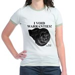 I VOID WARRANTIES! - Jr. Ringer T-Shirt