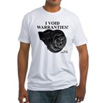 I VOID WARRANTIES! - Fitted T-Shirt