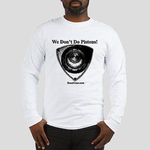 We Don't Do Pistons! - Long Sleeve T-Shirt