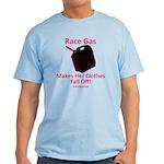 Race Gas Makes Her Clothes... Light T-Shirt
