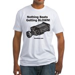 Nothing Beats Getting Blown! Fitted T-Shirt