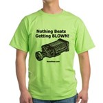 Nothing Beats Getting Blown! Green T-Shirt