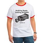 Nothing Beats Getting Blown! Ringer T Shirt