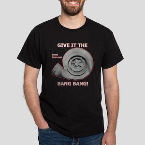 GIVE IT THE BANG BANG - Dark T-Shirt