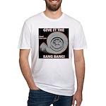 GIVE IT THE BANG BANG - Fitted T-Shirt