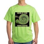 GIVE IT THE BANG BANG - Green T-Shirt