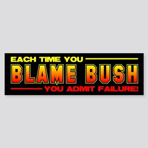Each Time Your Blame Bush Bumper Sticker