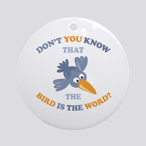 The Bird Is The Word Ornament (Round)