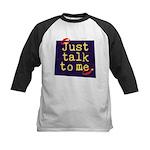 Just Talk to Me ~ Kids Baseball Jersey