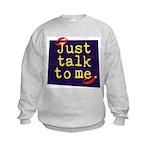 Just Talk to Me ~ Kids Sweatshirt