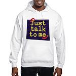 Just Talk to Me ~ Hooded Sweatshirt