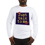 Just Talk to Me ~ Long Sleeve T-Shirt
