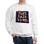 Just Talk to Me ~ Sweatshirt