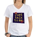 Just Talk to Me ~ Women's V-Neck T-Shirt
