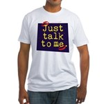 Just Talk to Me ~ Fitted T-Shirt