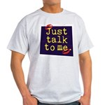 Just Talk to Me ~ Light T-Shirt
