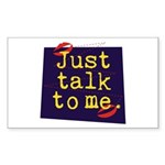 Just Talk to Me ~ Rectangle Sticker