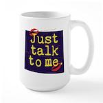 Just Talk to Me ~ Large Mug