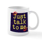 Just Talk to Me ~ Mug