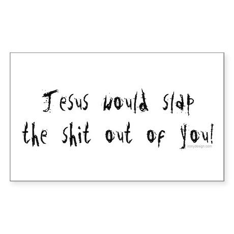 Jesus would slap... Rectangle Sticker