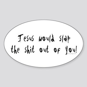 Jesus would slap... Oval Sticker
