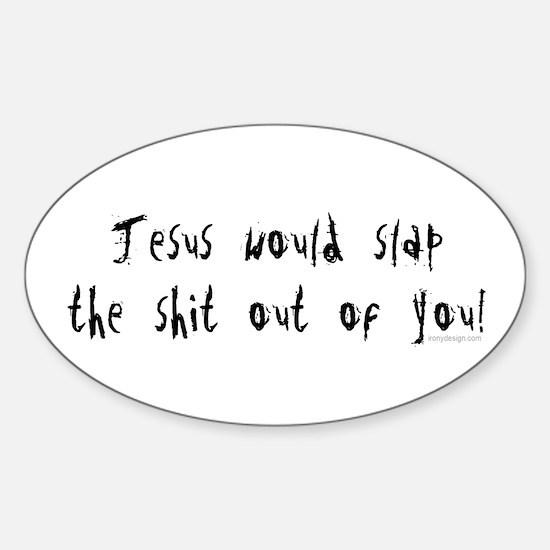 Jesus would slap... Oval Decal