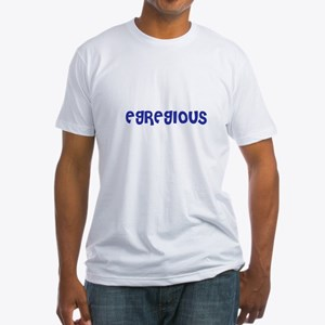 Egregious Fitted T-Shirt