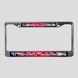 LEGALIZE TORTURE! License Plate Frame