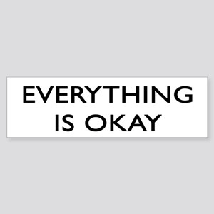 Everything Is Okay Bumper Sticker