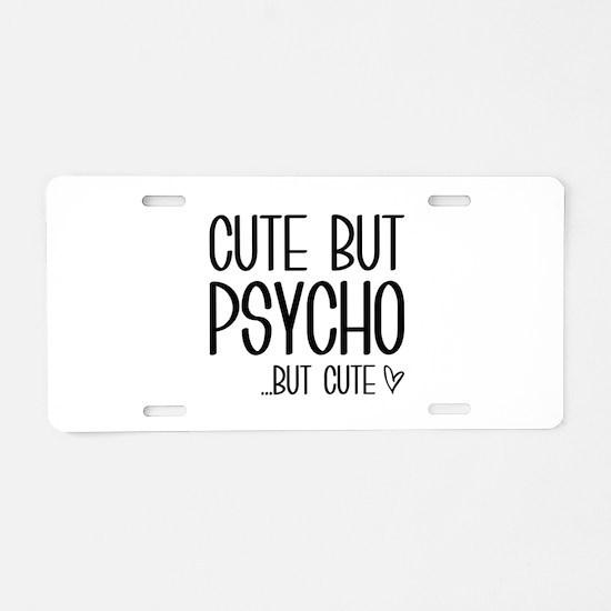 Cute But Psycho Aluminum License Plate